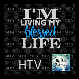 I'm Living My Blessed Life Vector Digital Download File - My File Addiction
