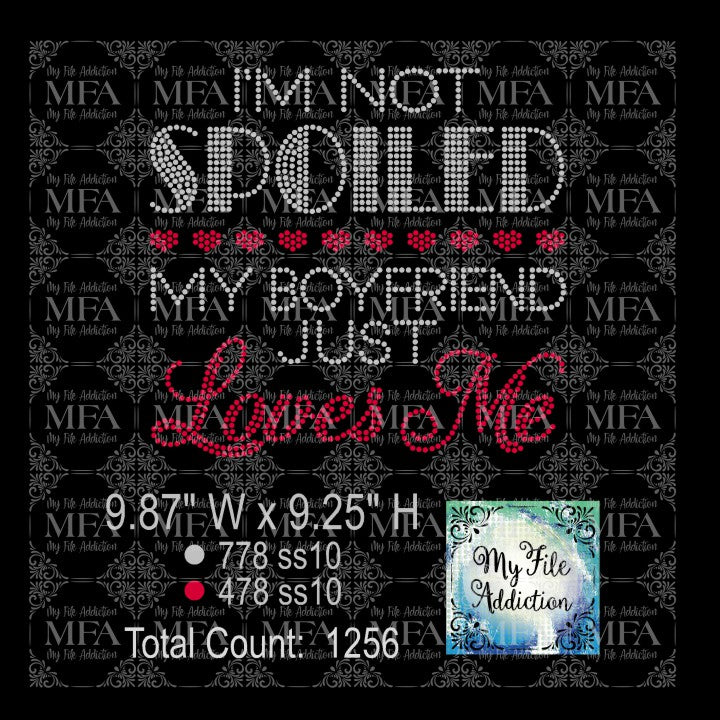 I'm Not Spoiled My Boyfriend Just Loves Me Rhinestone Digital Download File - My File Addiction