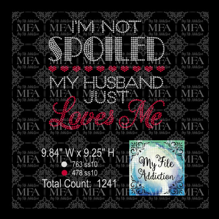 I'm Not Spoiled My Husband Just Loves Me Rhinestone Digital Download File - My File Addiction