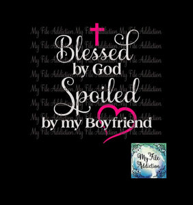 Blessed by God Spoiled by my Boyfriend Vector Digital Download File - My File Addiction