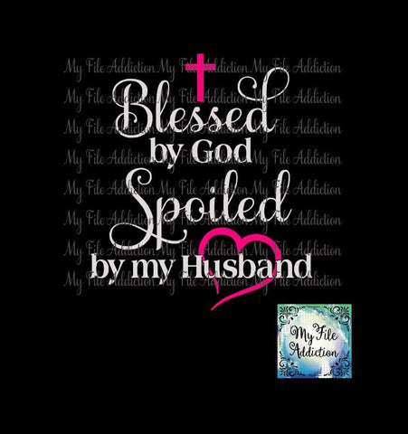 Blessed by God Spoiled by my Husband Vector Digital Download File - My File Addiction