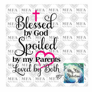 Blessed by God Spoiled by my Parents Vector Digital Download File - My File Addiction