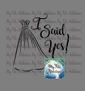 I Said Yes! Wedding Vector Digital Download File - My File Addiction
