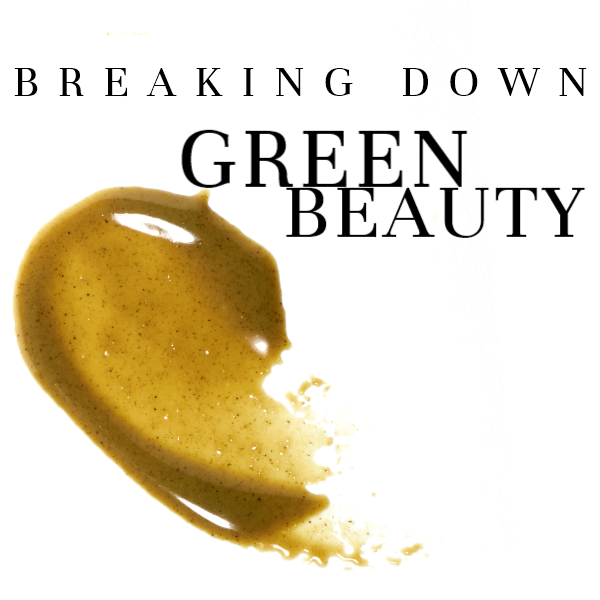 BREAKING DOWN GREEN BEAUTY