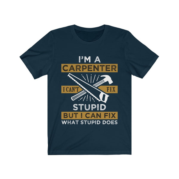 Carpenter Fix What Stupid Does Tshirt