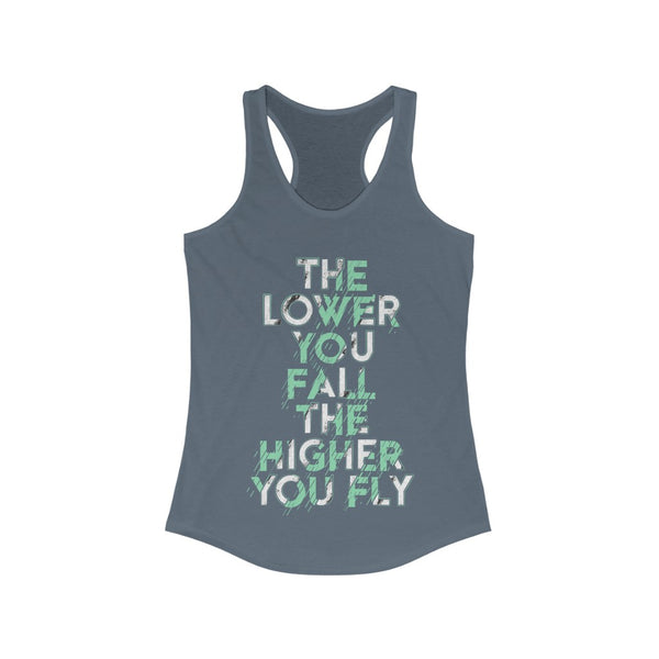 The Lower You Fall The Higher You Fly Quote Racerback Tank Top