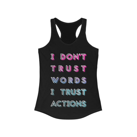 I don't trust words I trust Actions Racerback Tank Top Tee