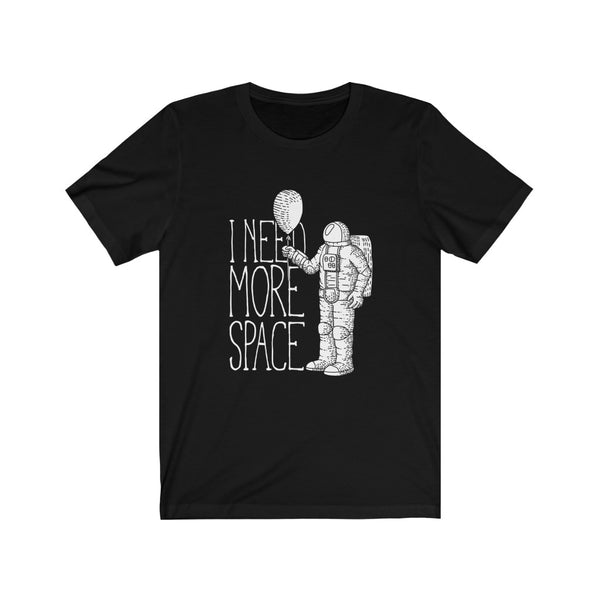 Astronaut I Need More Space Tshirt