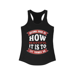 Autumn Show us How Beautiful It is to Let Things Go Racerback Tank Top
