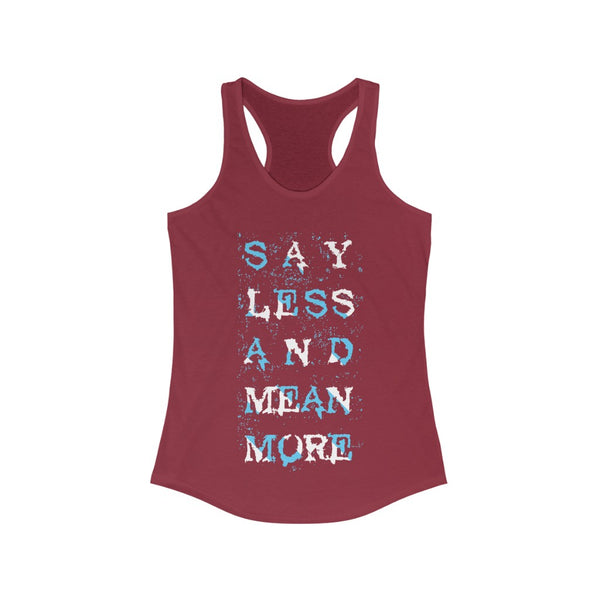 Say Less and Mean more Racerback Tank Top