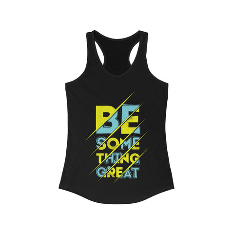 Be Something Great Racerback Tank Top