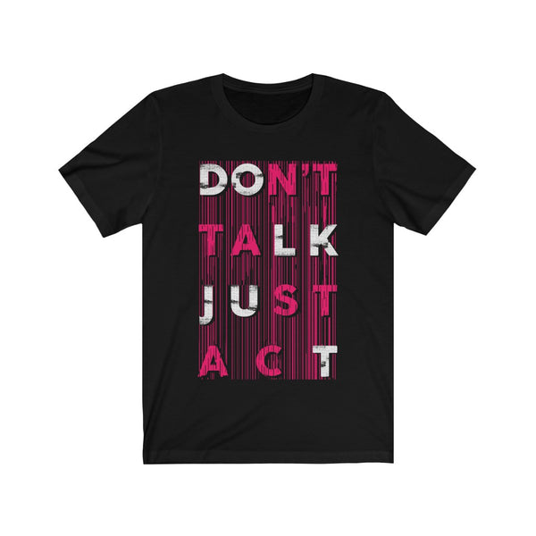 Don't Talk Just Act