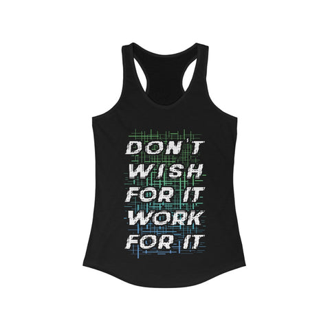 Don't Wish for it Work for it Racerback Tank Top Tee