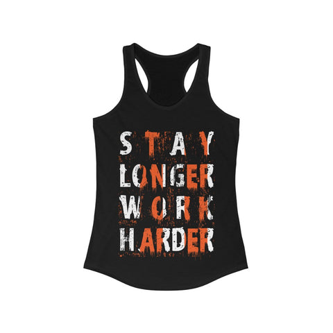Stay Longer Work Harder Racerback Tank Top Tee