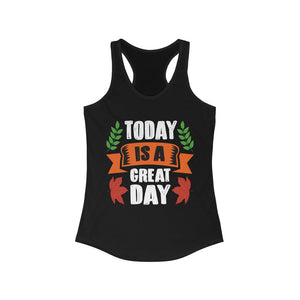 Today is a Great Day Racerback Tank Top