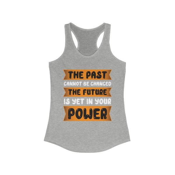The Past Cannot Be Changed Racerback Tank Top