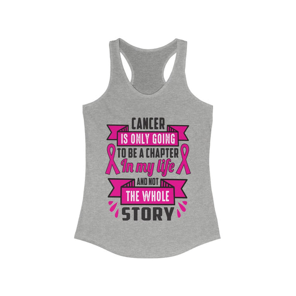 Cancer is only going be a Chapter in my Life Racerback Tank Top