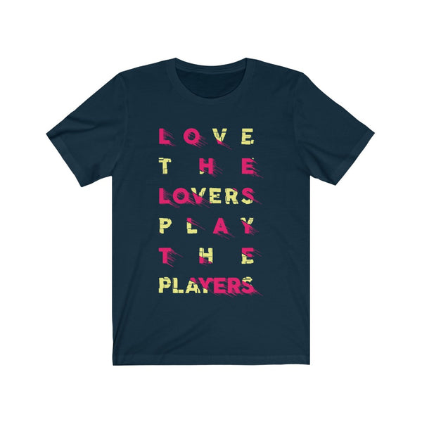 Love the Lovers Play the Players
