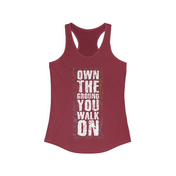 Own the Ground You walk On Racerback Tank Top