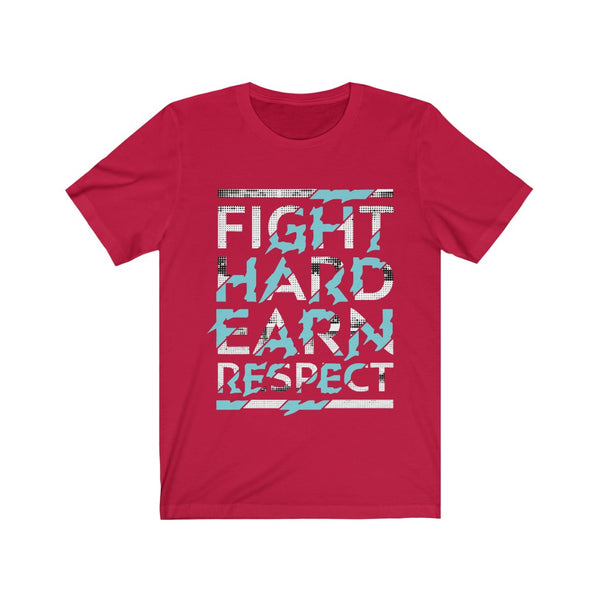 Fight Hard Earn Respect
