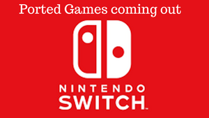 Games Ported over to Nintendo Switch Announced!