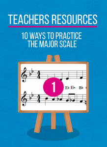 Teachers resources # 1 - Practicing major scales