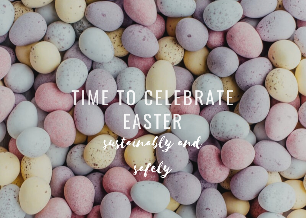 How to celebrate Easter sustainably and safely!