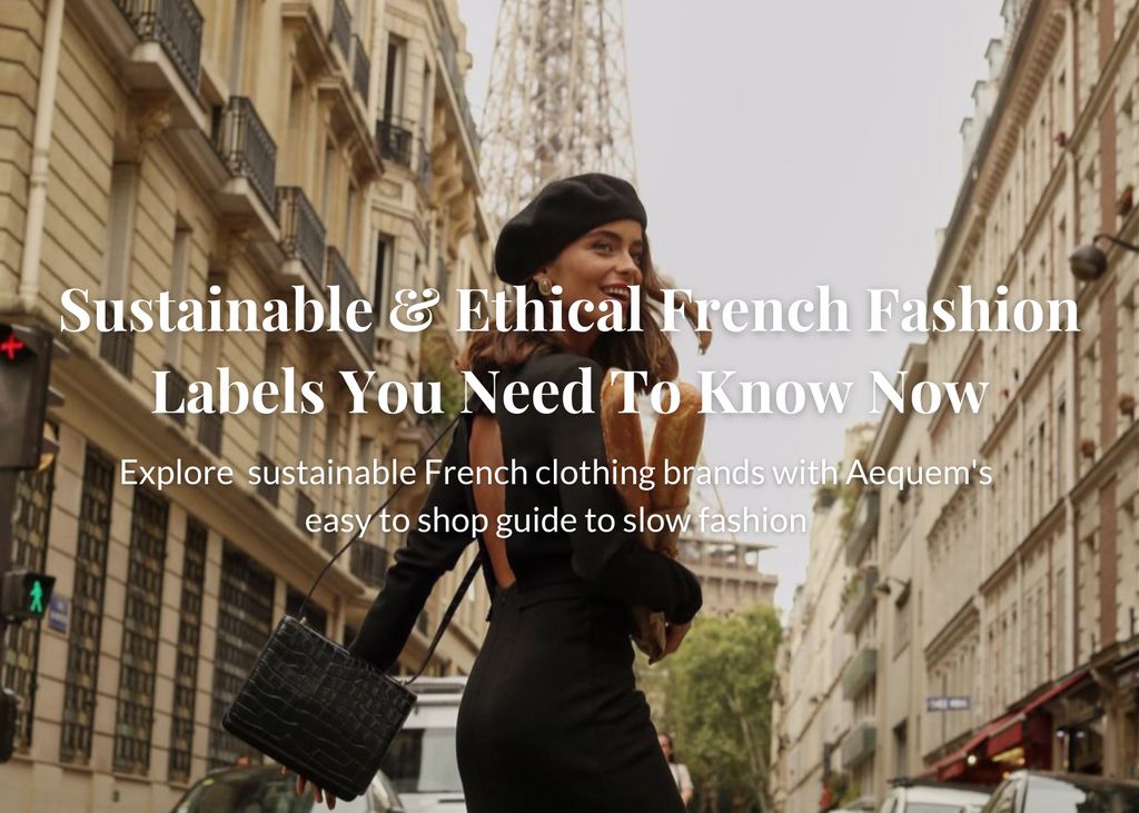 Sustainable & Ethical French Fashion Labels You Need To Know Now