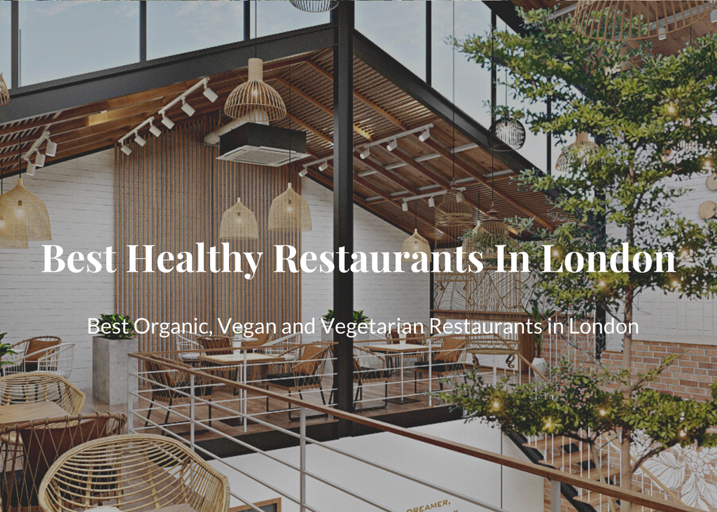 Best Healthy Organic, Vegan and Vegetarian Restaurants In London, UK