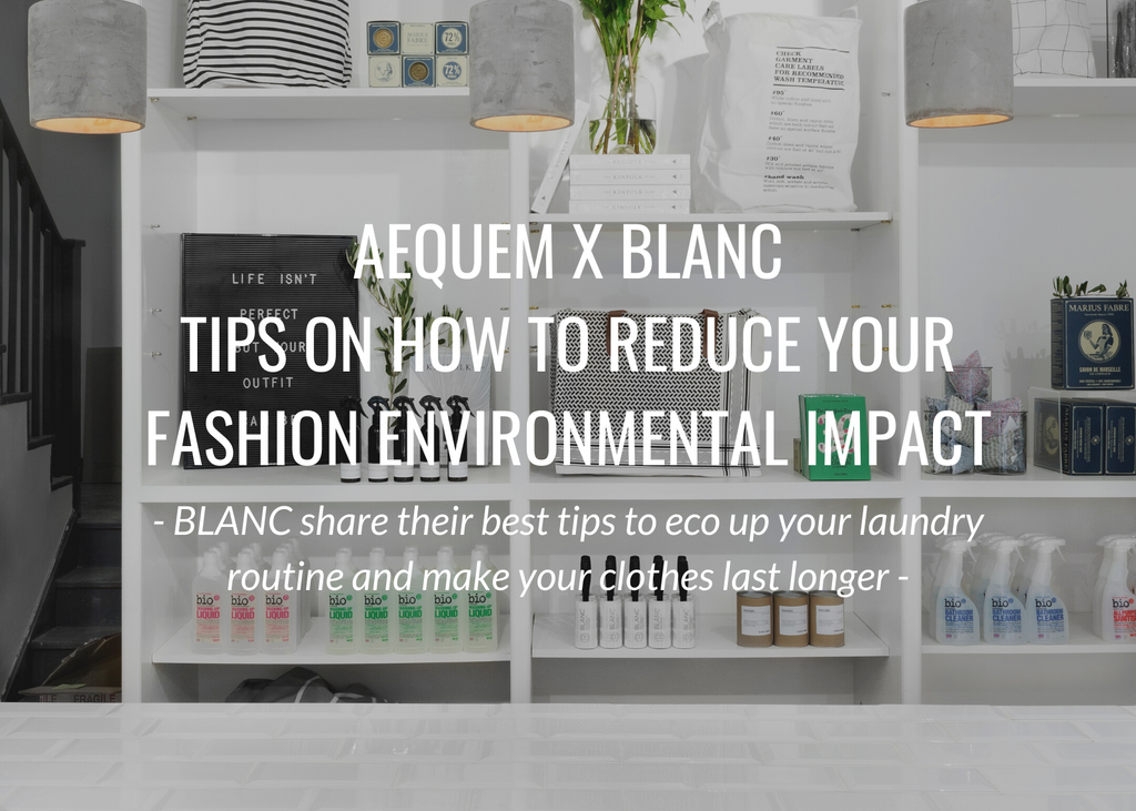 AEQUEM X BLANC - 7 Tips to Reduce Your Fashion Environmental Impact