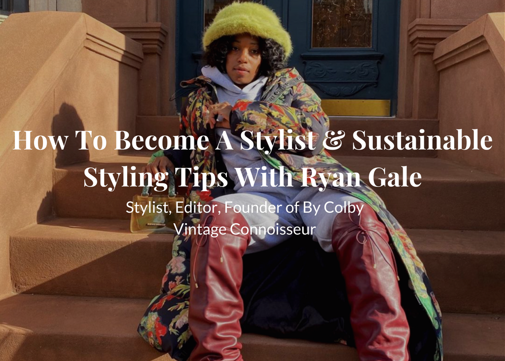 How To Become A Stylist & Sustainable Styling Tips With Ryan Gale