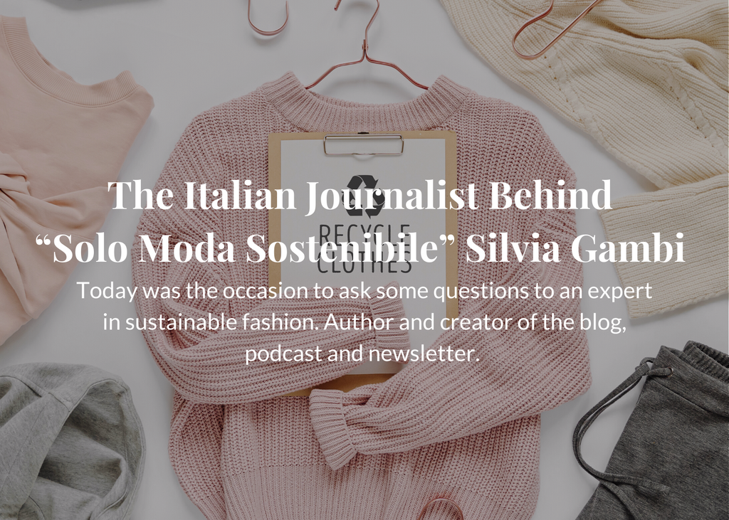 Advocating for Sustainable Fashion in Italy: An Interview with Journalist Silvia Gambi