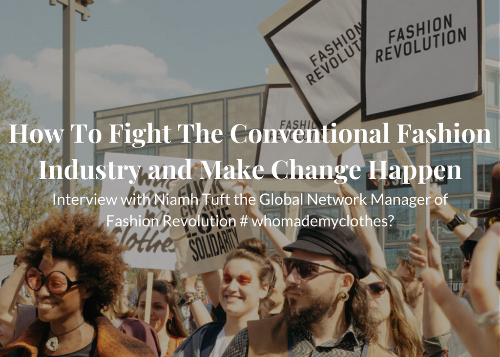 How To Fight The Conventional Fashion Industry and Make Change Happen - Fashion Revolution Interview with Niamh