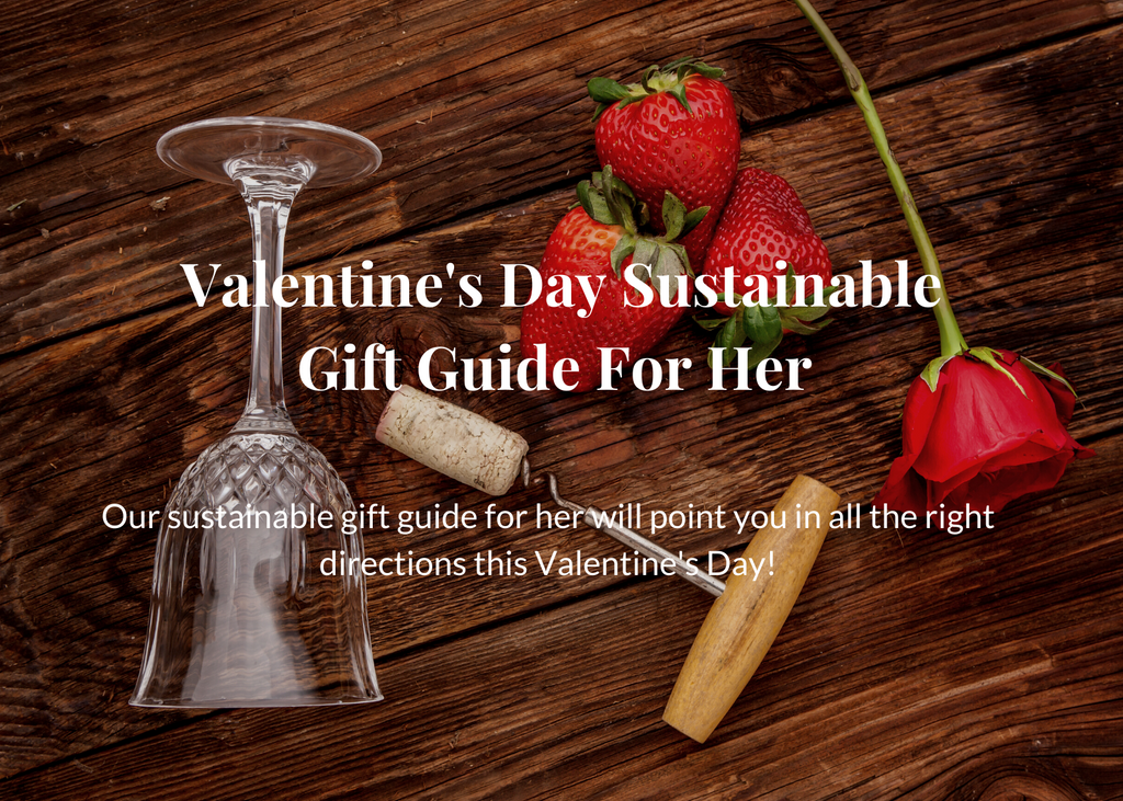 Valentines' Day Sustainable & Ethical Gift Guide For Her