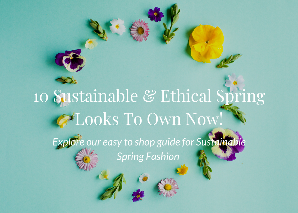 10 Sustainable & Ethical Spring Looks To Own Now