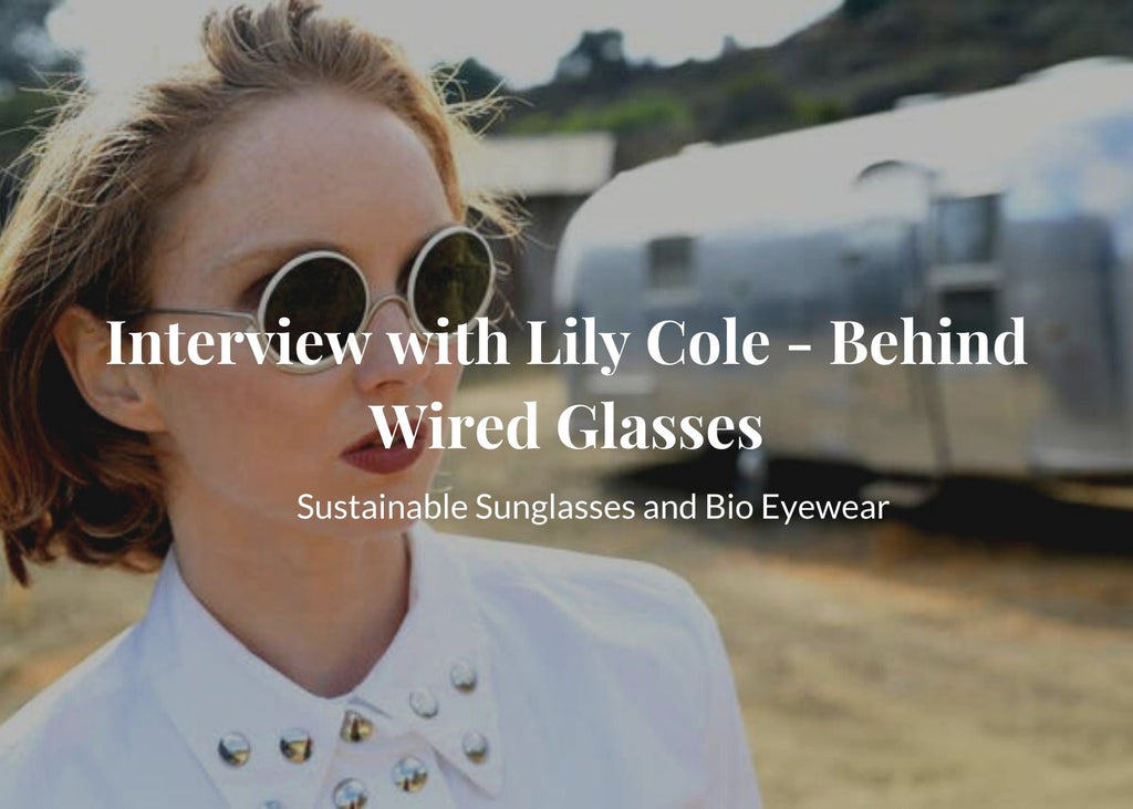 Interview With Lily Cole - Behind Wires Glasses: Sustainable Sunglasses and Bio Eyewear