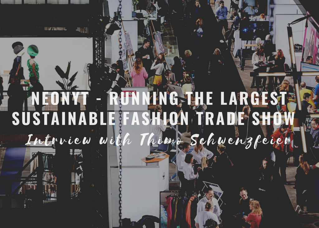 Running Neonyt the largest sustainable fashion trade show in the world - Interview with Thimo Schwenzfeier