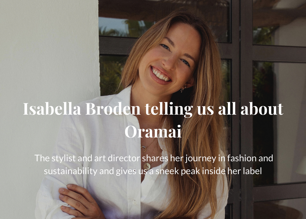 Isabella Broden telling us all about ORAMAI, her sustainable fashion label