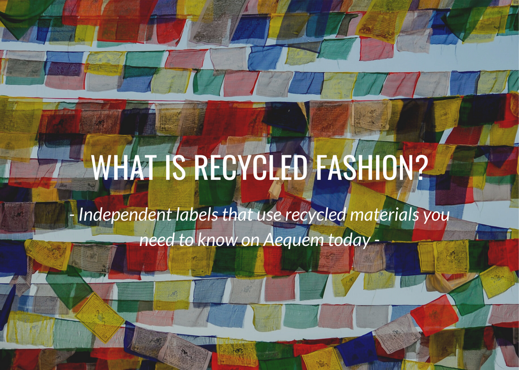 What is recycled fashion? X independent labels that use recycled materials you need to know now on Aequem.com