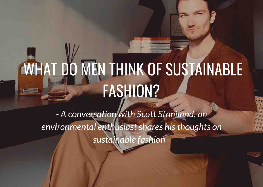 What do men think of sustainable fashion? A conversation with Scott Staniland