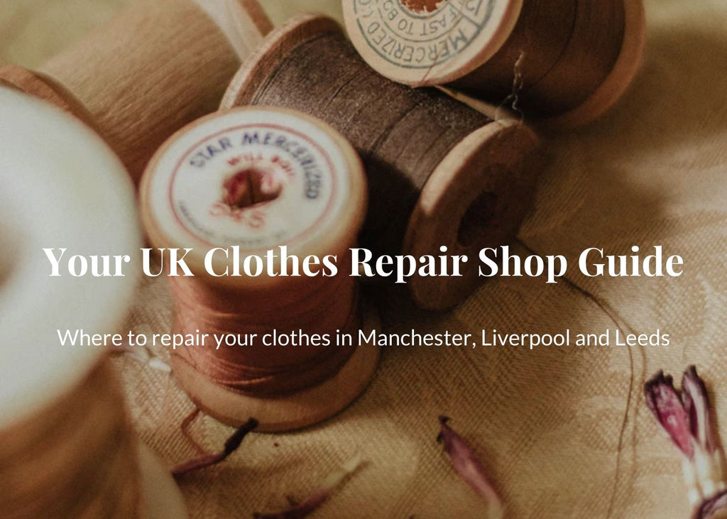 Your UK Clothes Repair Shop Guide - Where to repair your clothes in Manchester, Liverpool and Leeds