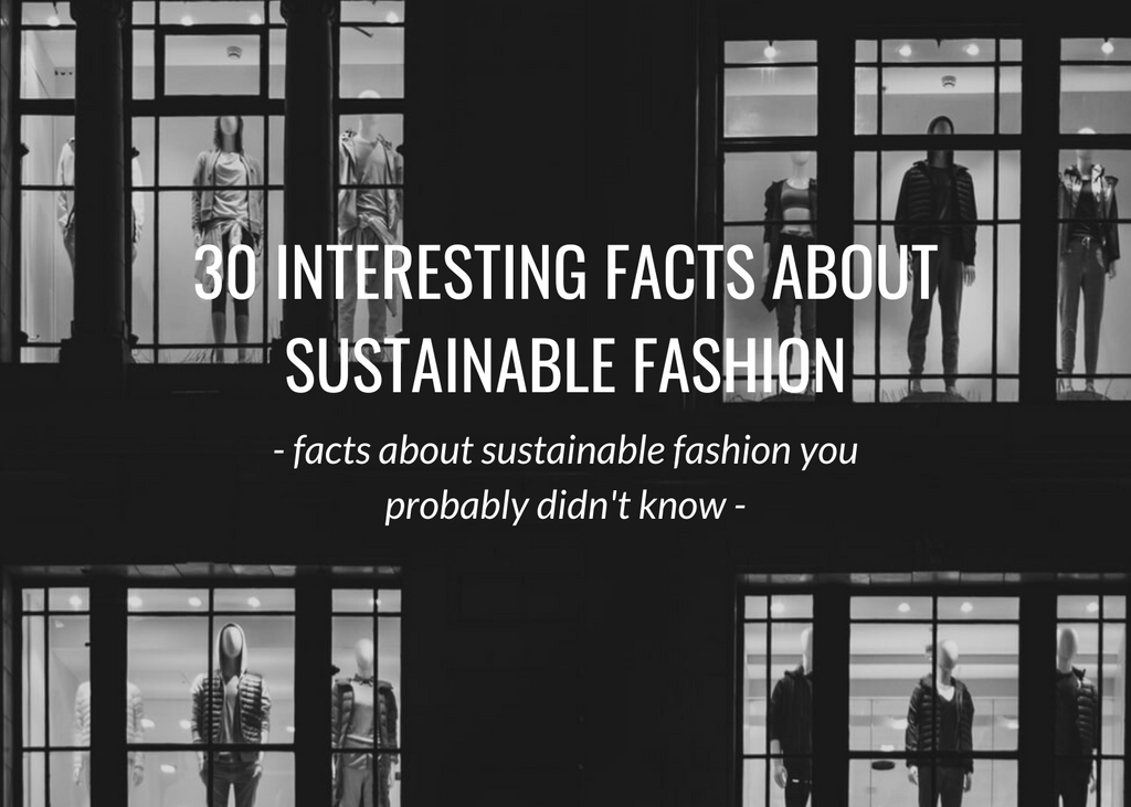 30 interesting facts about sustainable fashion you probably didn't know...
