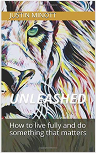 UNLEASHED: How to live fully and do something that matters
