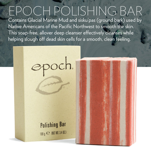 Epoch® Polishing Bar - gently polishes skin removing dirt and excess oil and improving tone and texture