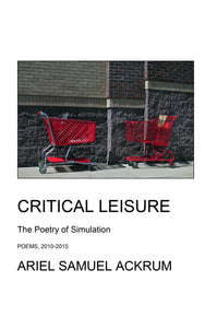 Critical Leisure: The Poetry of Simulation - The Volume Edition - eBook