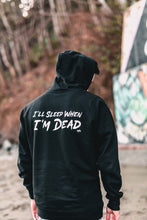 "Load image into Gallery viewer, Hoodie - WM - ""I'll Sleep When I'm Dead"""
