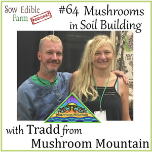 SEp 064; Mushrooms in Soil Building with Tradd Cotter from Mushroom Mountain