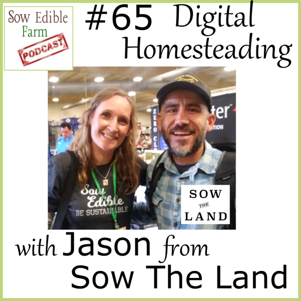 SEp 065; Digital Homesteading with Jason from Sow The Land