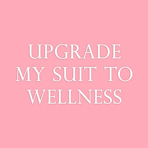 Upgrade My Suit to Wellness