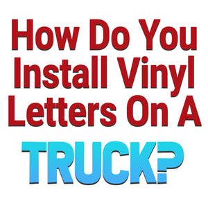 How Do You Install Vinyl Letters On A Truck?